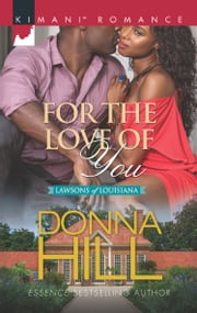 For The Love Of You (Mills & Boon Kimani) (The Lawsons of Louisiana, Book 6) ebook by Donna Hill