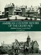 "American Country Houses of the Gilded Age - (Sheldon's ""Artistic Country-Seats"") ebook by A. Lewis"