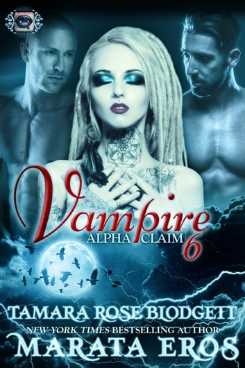 Vampire Alpha Claim 6 ebook by Tamara Rose Blodgett