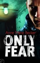 Only Fear ebook by Anne Marie Becker