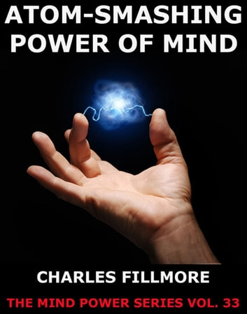 Atom-Smashing Power of Mind ebook by Charles Fillmore