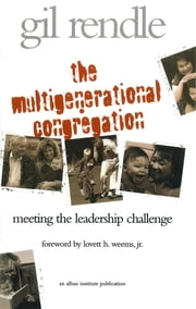 The Multigenerational Congregation - Meeting the Leadership Challenge ebook by Gilbert R. Rendle