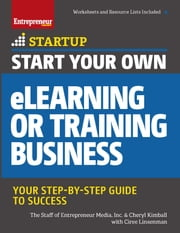 Start Your Own eLearning or Training Business - Your Step-By-Step Guide to Success ebook by The Staff of Entrepreneur Media,Ciree Linsenmann