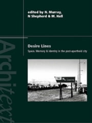Desire Lines - Space, Memory and Identity in the Post-Apartheid City ebook by Noëleen Murray,Nick Shepherd,Martin Hall