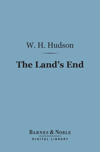 The Land's End (Barnes & Noble Digital Library) - A Naturalist's Impressions in West Cornwall ebook by W. H. Hudson