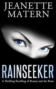 Rainseeker - A Thrilling Retelling of Beauty and the Beast ebook by Jeanette Matern