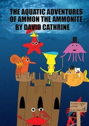 The Aquatic Adventures of Ammon the Ammonite ebook by David Cathrine