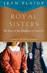 Royal Sisters - The Story of the Daughters of James II ebook by Jean Plaidy