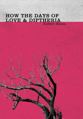 How the Days of Love and Diphtheria ebook by Robert Kloss