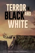 Terror In Black And White ebook by Angelo Thomas Crapanzano