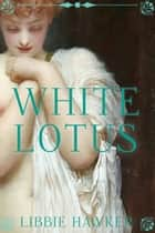 White Lotus ebook by Libbie Hawker