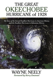 The Great Okeechobee Hurricane of 1928 - The Story of the Second Deadliest Hurricane in American History and the Deadliest Hurricane in Bahamian History ebook by Wayne Neely