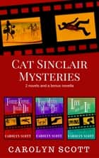 Cat Sinclair Mysteries - 2 Novels and a Bonus Novella ebook by Carolyn Scott