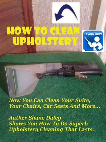 How to Clean Upholstery ebook by Shane Daley