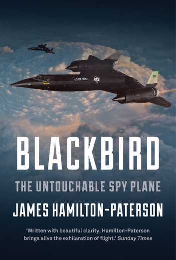 Blackbird - The Story of the Lockheed SR-71 Spy Plane ebook by James Hamilton-Paterson
