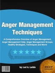 Anger Management Techniques ebook by Lori A. Larkin
