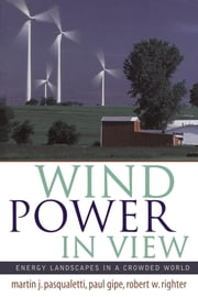 Wind Power in View: Energy Landscapes in a Crowded World ebook by Pasqualetti, Martin