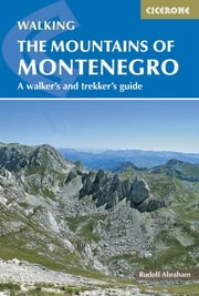 The Mountains of Montenegro - A Walker's and Trekker's Guide ebook by Rudolf Abraham