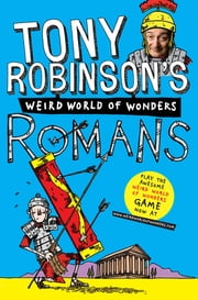 Tony Robinson's Weird World of Wonders! Romans ebook by Tony Robinson