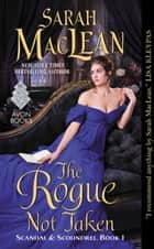 The Rogue Not Taken - Scandal & Scoundrel, Book I ebook by Sarah MacLean