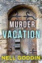 Murder on Vacation ebook by Nell Goddin