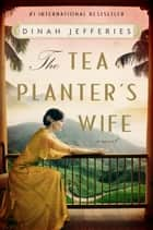 The Tea Planter's Wife - A Novel ebook by Dinah Jefferies