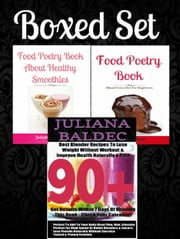 Box Set: 90+ Best Blender Recipes To Lose Weight Without Workouts & Improve Health Naturally & Fast + Food Poetry Book About Healthy Smoothies + Food Poetry Book About Paleo Diet For Beginners ebook by Inge Baum