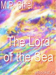 The Lord of the Sea ebook by M.P. Shiel