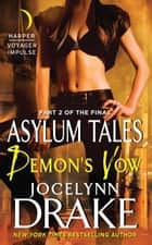 Demon's Vow - Part 2 of the Final Asylum Tales ebook by Jocelynn Drake