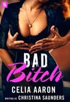 Bad Bitch - A sexy romantic comedy with lawyers ebook by Celia Aaron, Christina Saunders