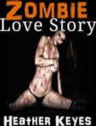 Zombie Love Story ebook by Heather Keyes