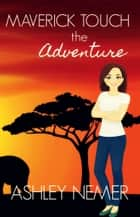 Maverick Touch: The Adventure ebook by Ashley Nemer