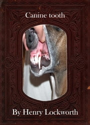 Canine tooth ebook by Henry Lockworth,Lucy Mcgreggor,John Hawk