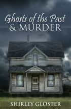 Ghosts of the Past & Murder ebook by Shirley  Gloster