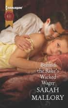 Behind the Rake's Wicked Wager ebook by Sarah Mallory