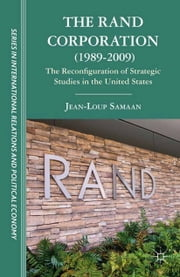 The RAND Corporation (1989-2009) - The Reconfiguration of Strategic Studies in the United States ebook by Renuka George,J. Samaan