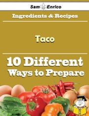 10 Ways to Use Taco (Recipe Book) - 10 Ways to Use Taco (Recipe Book) ebook by Charla Helms