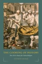 The Cooking of History - How Not to Study Afro-Cuban Religion ebook by Stephan Palmié