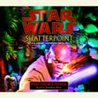 Star Wars: Shatterpoint - A Clone Wars Novel audiobook by Matthew Stover