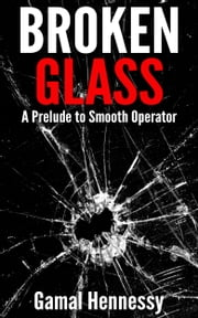 Broken Glass - A Prelude to Smooth Operator ebook by Gamal Hennessy