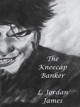 The Kneecap Banker ebook by L. Jordan James