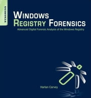 Windows Registry Forensics - Advanced Digital Forensic Analysis of the Windows Registry ebook by Harlan Carvey