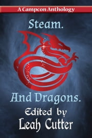 Steam. And Dragons. ebook by Leah Cutter, Blaze Ward, Irene Radford,...