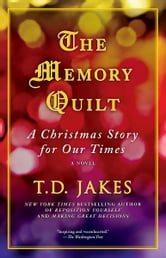 The Memory Quilt - A Christmas Story for Our Times ebook by T.D. Jakes