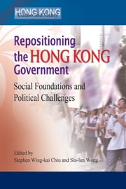 Repositioning the Hong Kong Government - Social Foundations and Political Challenges ebook by Stephen Wing Kai Chiu,Siu Lun Wong