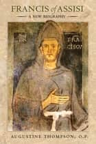 Francis of Assisi ebook by Augustine Thompson
