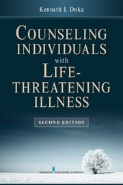 Counseling Individuals with Life Threatening Illness, Second Edition ebook by Kenneth J. Doka, PhD