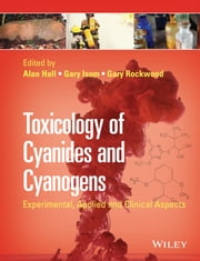 Toxicology of Cyanides and Cyanogens - Experimental, Applied and Clinical Aspects ebook by Alan H. Hall,Gary E. Isom,Gary A. Rockwood