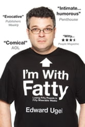 I'm With Fatty - Losing Fifty Pounds in Fifty Miserable Weeks ebook by Edward Ugel