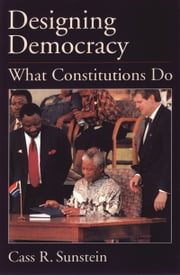 Designing Democracy: What Constitutions Do ebook by Cass R. Sunstein